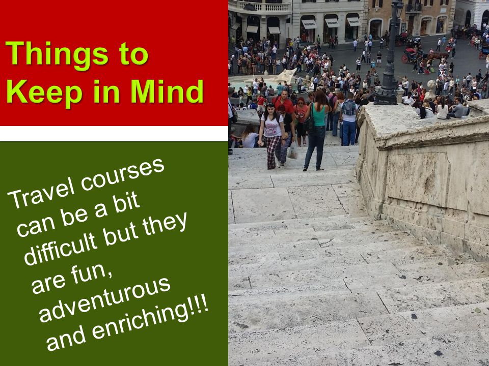 Travel courses can be a bit difficult but they are fun, adventurous and enriching!!!
