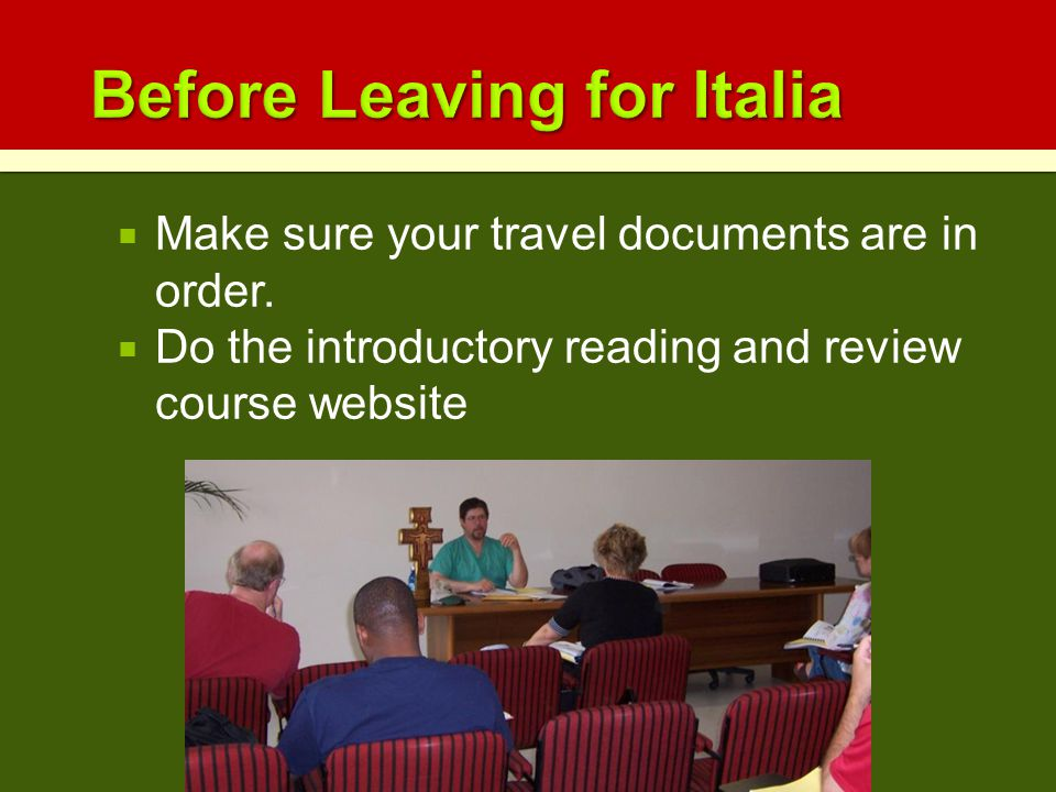  Make sure your travel documents are in order.  Do the introductory reading and review course website