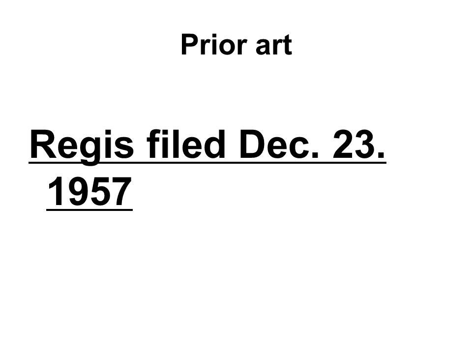 Prior art Regis filed Dec. 23. 1957