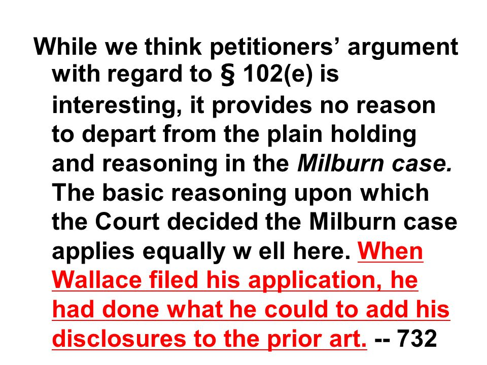 While we think petitioners' argument with regard to § 102(e) is interesting, it provides no reason to depart from the plain holding and reasoning in the Milburn case.