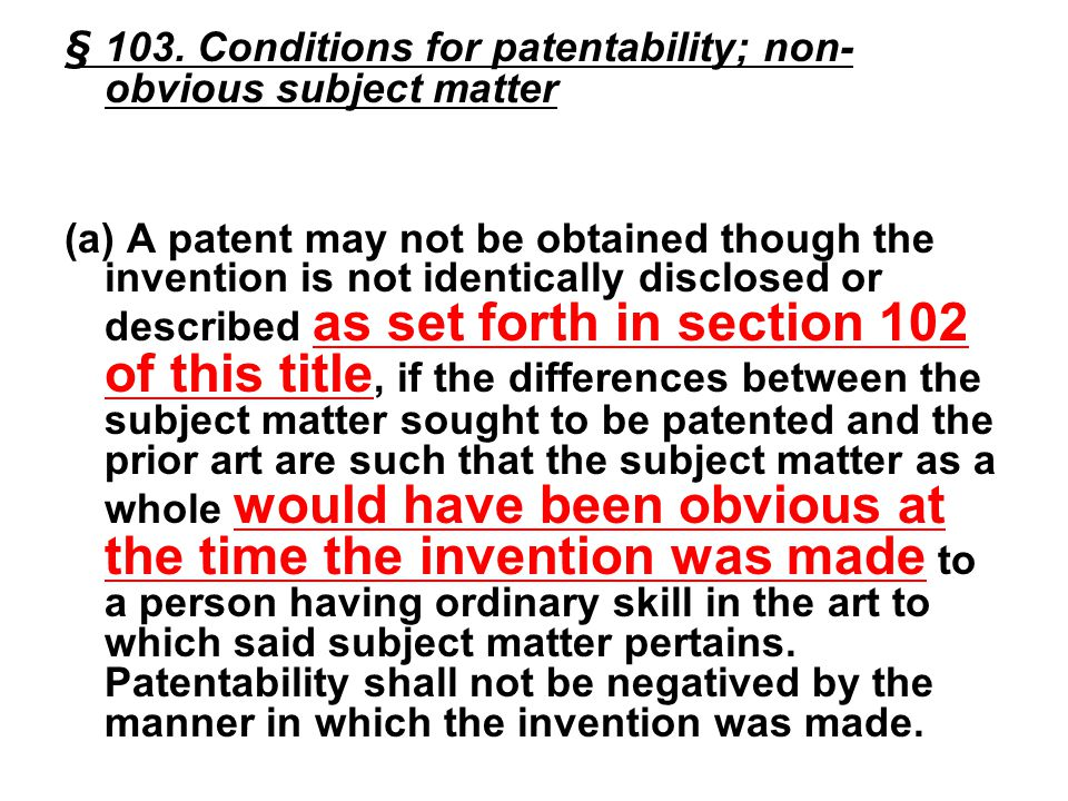 § 103. Conditions for patentability; non- obvious subject matter (a) A patent may not be obtained though the invention is not identically disclosed or