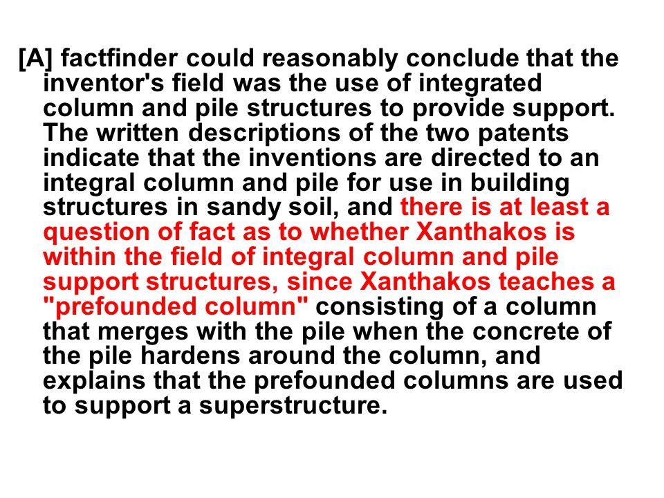 [A] factfinder could reasonably conclude that the inventor s field was the use of integrated column and pile structures to provide support.