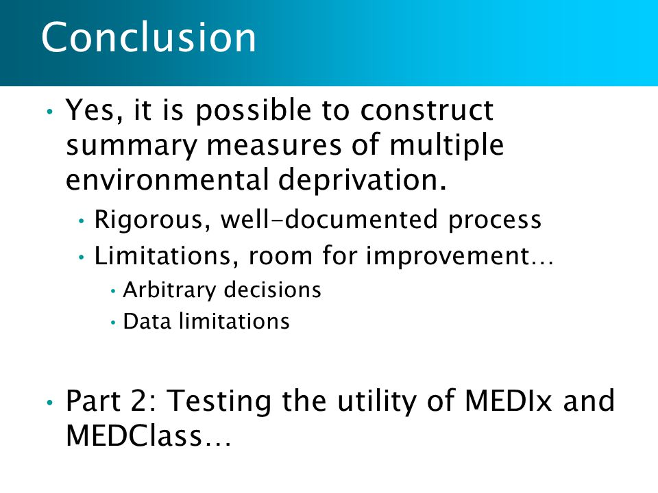 Conclusion Yes, it is possible to construct summary measures of multiple environmental deprivation. Rigorous, well-documented process Limitations, roo