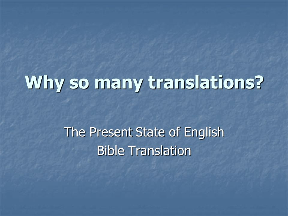 Why so many translations? The Present State of English Bible Translation