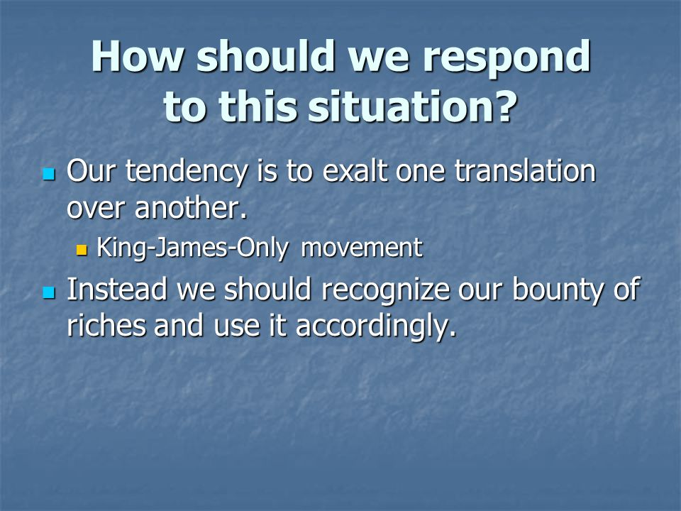 How should we respond to this situation. Our tendency is to exalt one translation over another.
