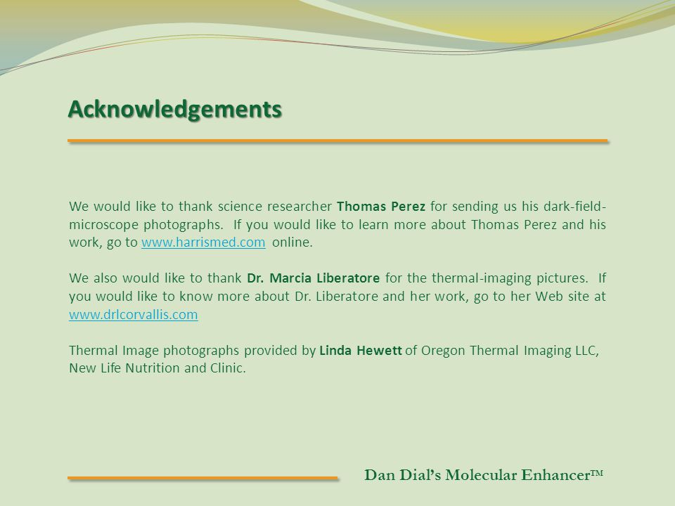 Acknowledgements We would like to thank science researcher Thomas Perez for sending us his dark-field- microscope photographs.