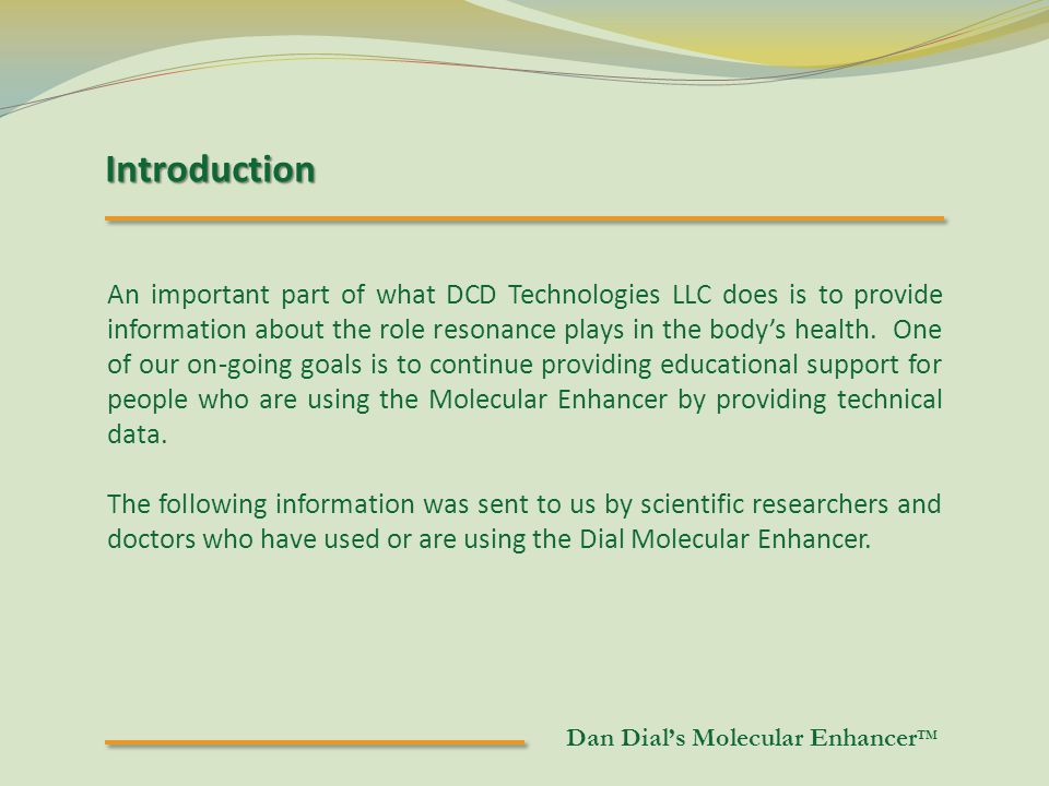 Introduction An important part of what DCD Technologies LLC does is to provide information about the role resonance plays in the body's health.