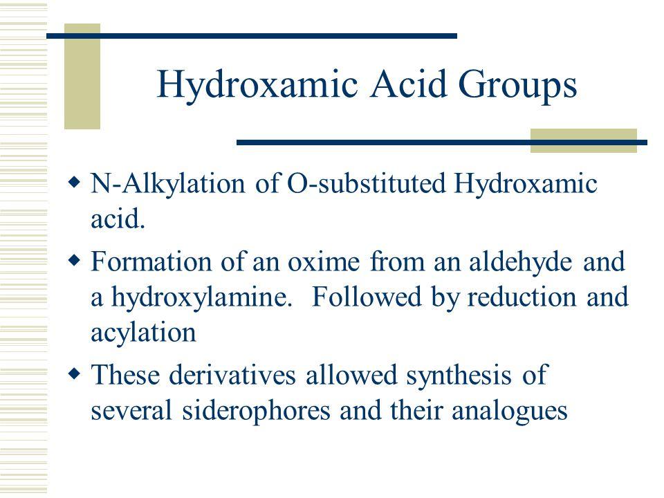 Hydroxamic Acid Groups  N-Alkylation of O-substituted Hydroxamic acid.  Formation of an oxime from an aldehyde and a hydroxylamine. Followed by redu