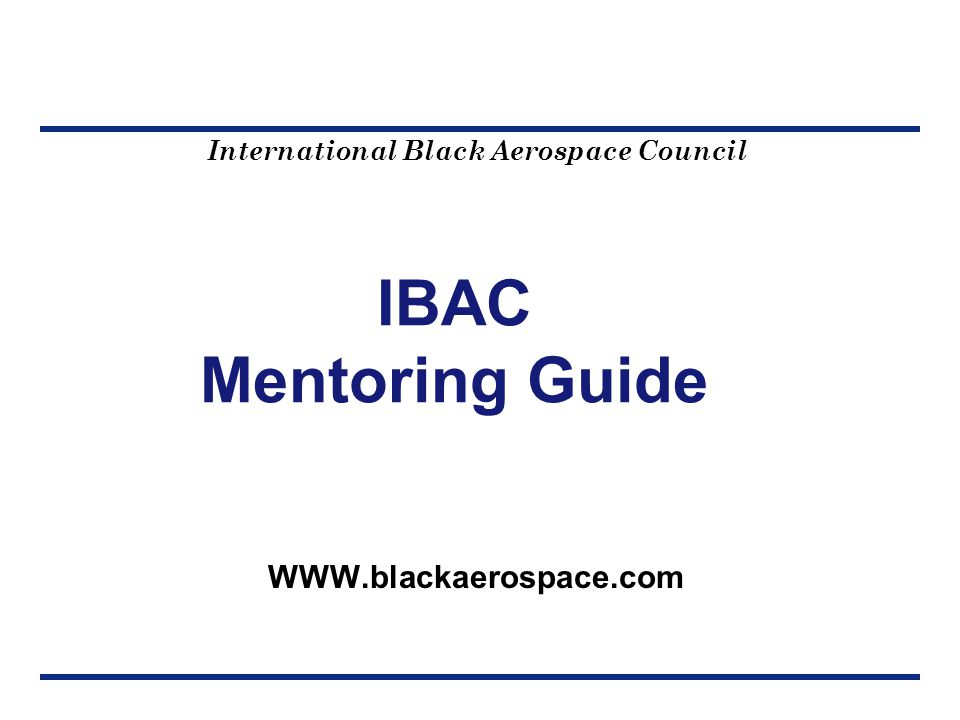International Black Aerospace Council IBAC Mentoring Guide WWW.blackaerospace.com