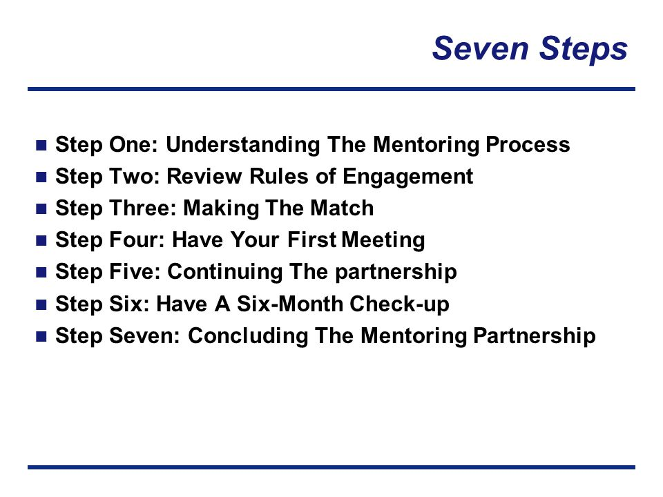 Step One: Understanding The Mentoring Process To understand the mentoring process, you need to know: What it takes to be a mentor.