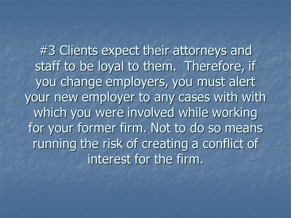 #3 Clients expect their attorneys and staff to be loyal to them.