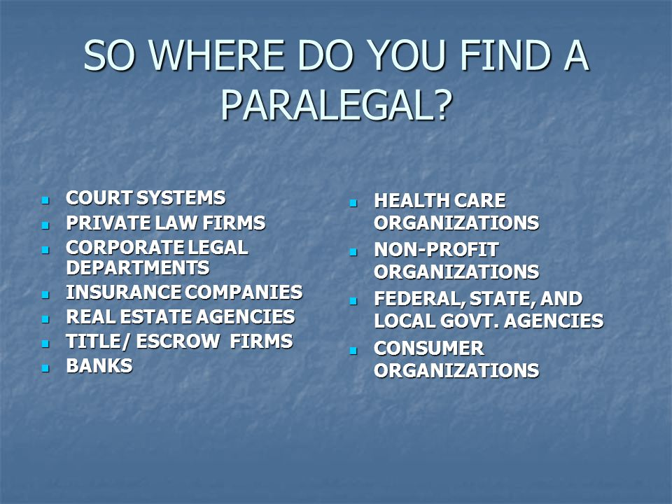 SO WHERE DO YOU FIND A PARALEGAL.