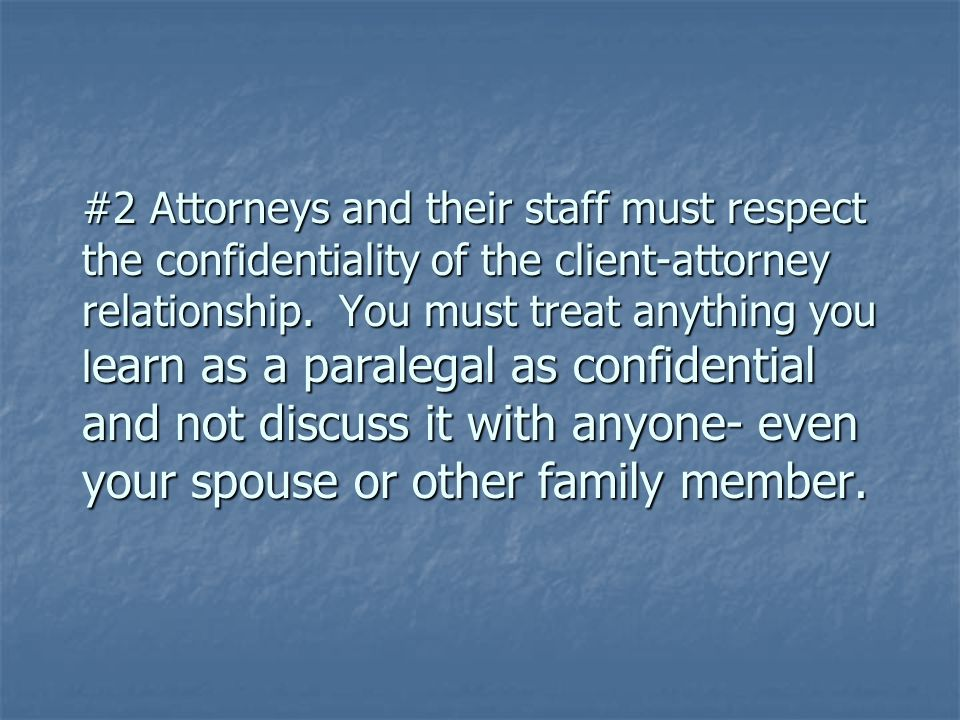 #2 Attorneys and their staff must respect the confidentiality of the client-attorney relationship.