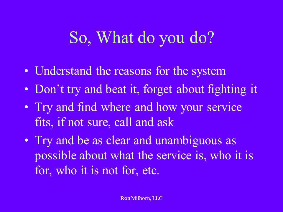 Ron Milhorn, LLC So, What do you do.