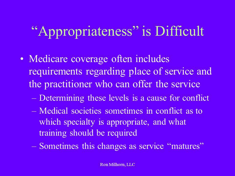 """Ron Milhorn, LLC """"Appropriateness"""" is Difficult Medicare coverage often includes requirements regarding place of service and the practitioner who can"""