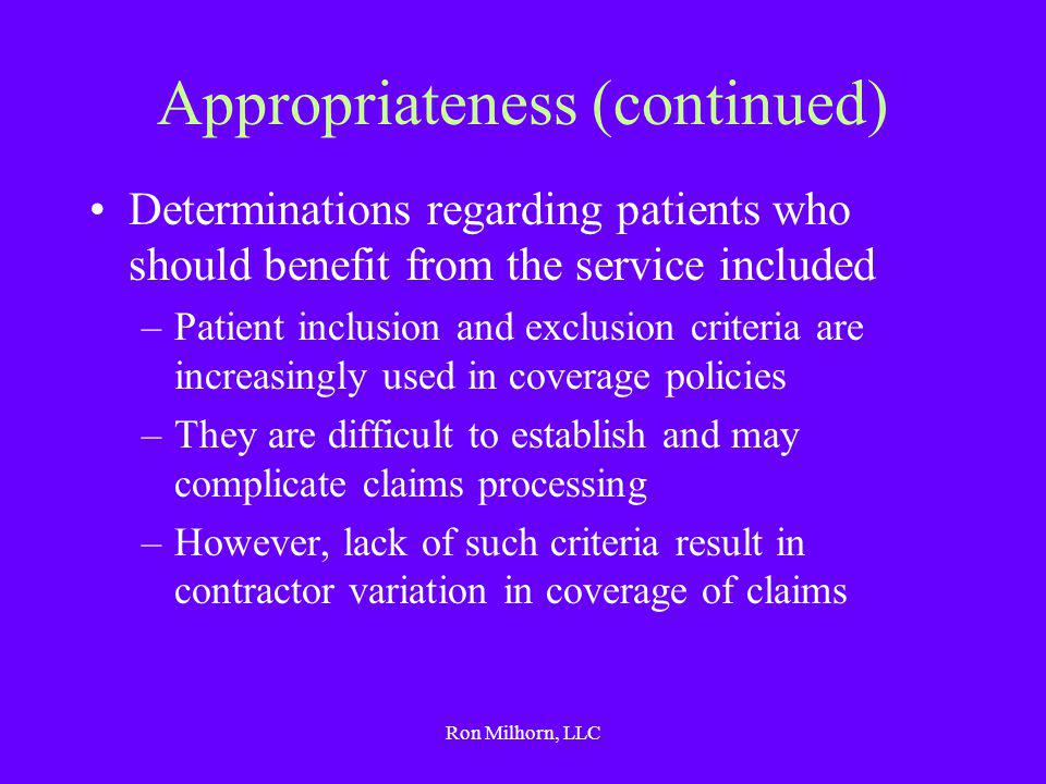 Ron Milhorn, LLC Appropriateness (continued) Determinations regarding patients who should benefit from the service included –Patient inclusion and exc