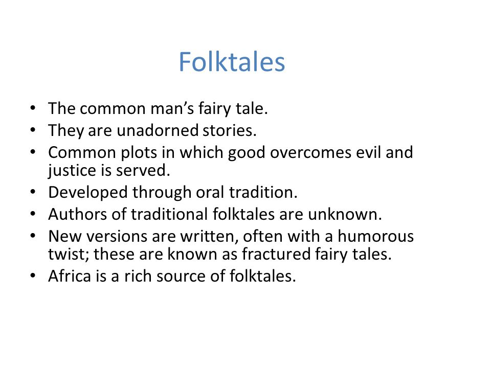 Folktales The common man's fairy tale.They are unadorned stories.