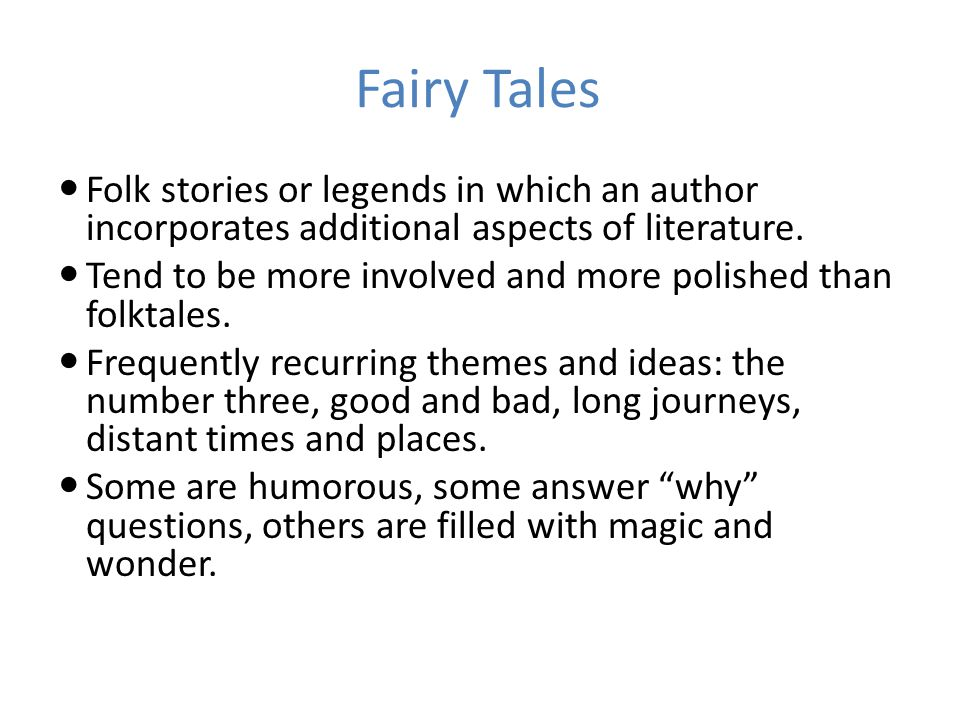 Fairy Tales Folk stories or legends in which an author incorporates additional aspects of literature.