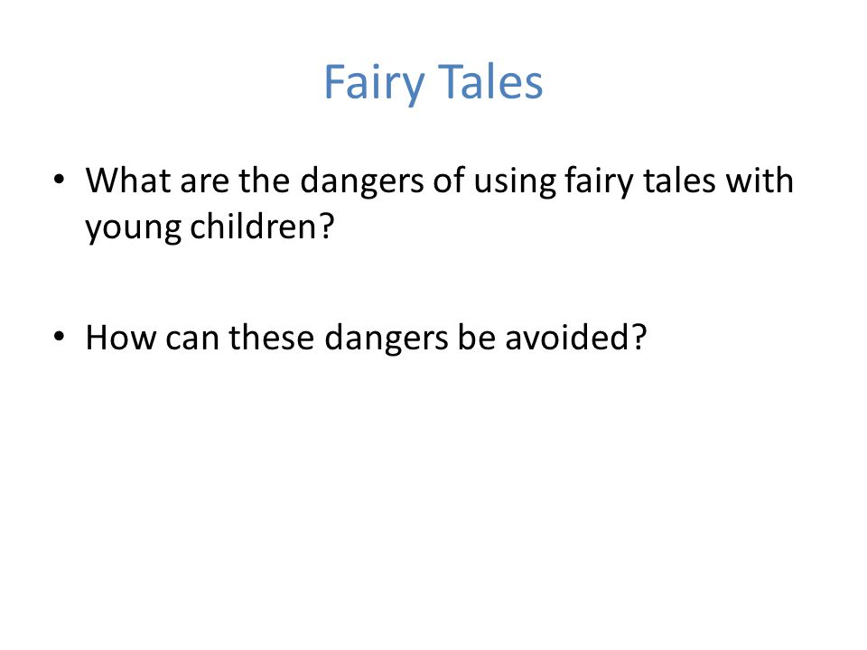 Fairy Tales What are the dangers of using fairy tales with young children.
