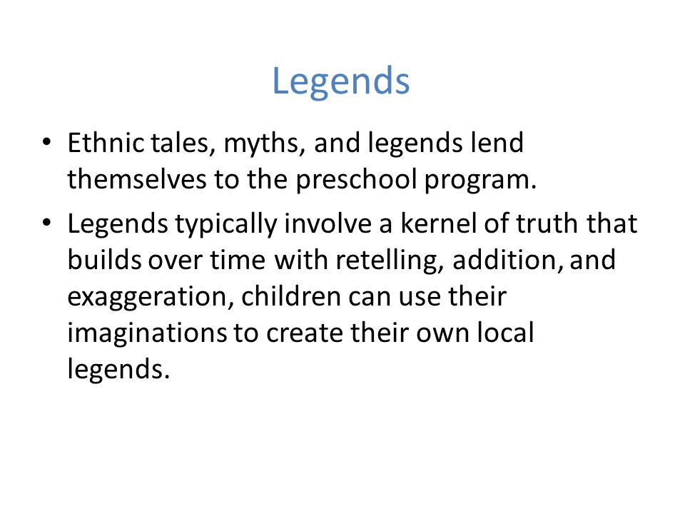 Legends Ethnic tales, myths, and legends lend themselves to the preschool program.
