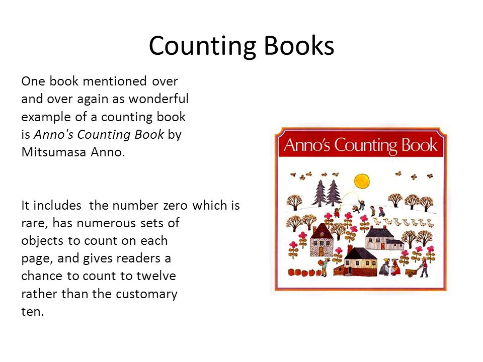 One book mentioned over and over again as wonderful example of a counting book is Anno s Counting Book by Mitsumasa Anno.