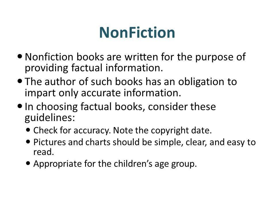 NonFiction Nonfiction books are written for the purpose of providing factual information.