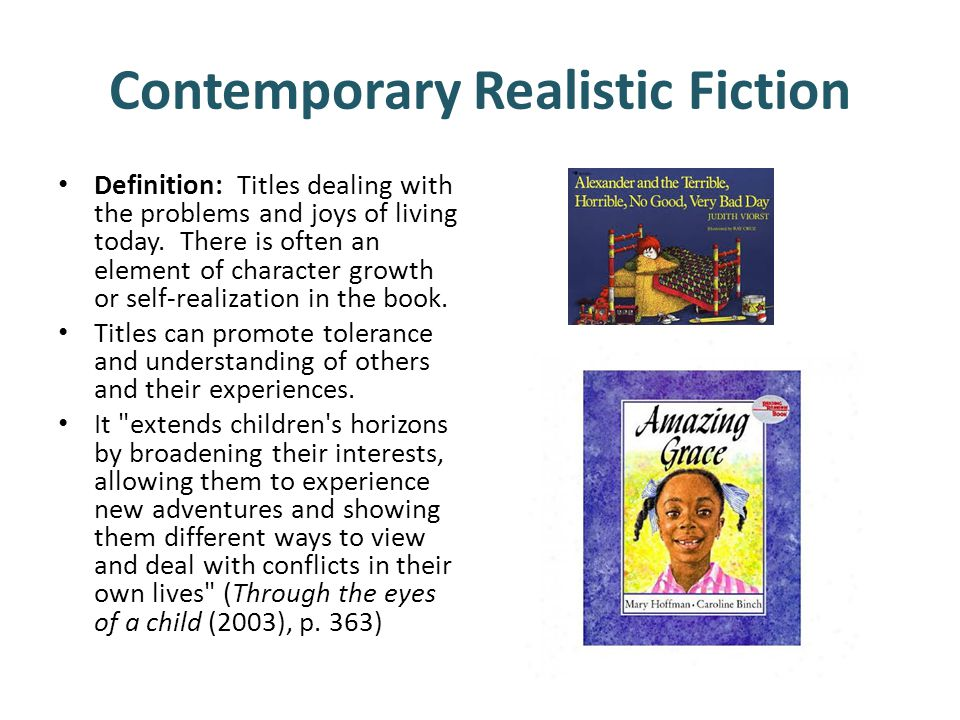 Contemporary Realistic Fiction Definition: Titles dealing with the problems and joys of living today.
