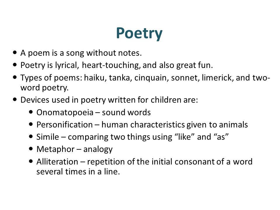 Poetry A poem is a song without notes.Poetry is lyrical, heart-touching, and also great fun.