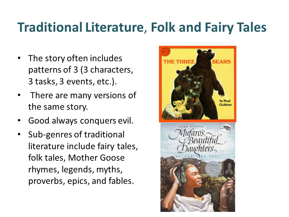 Traditional Literature, Folk and Fairy Tales The story often includes patterns of 3 (3 characters, 3 tasks, 3 events, etc.).