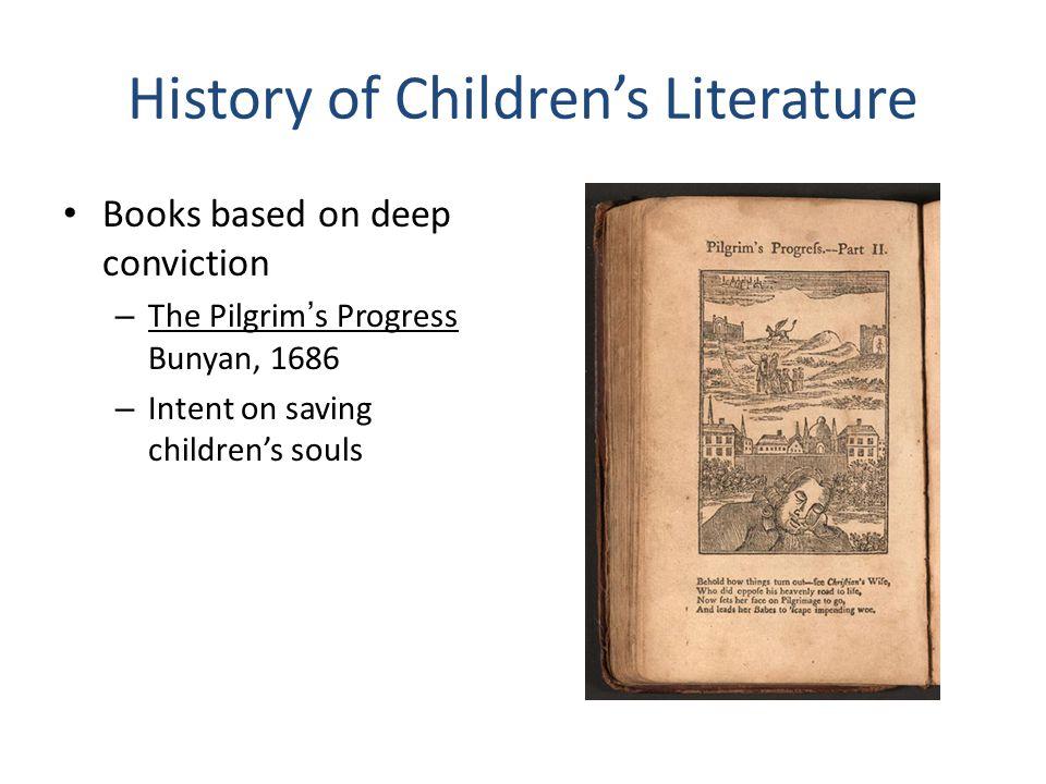 History of Children's Literature Books based on deep conviction – The Pilgrim's Progress Bunyan, 1686 – Intent on saving children's souls
