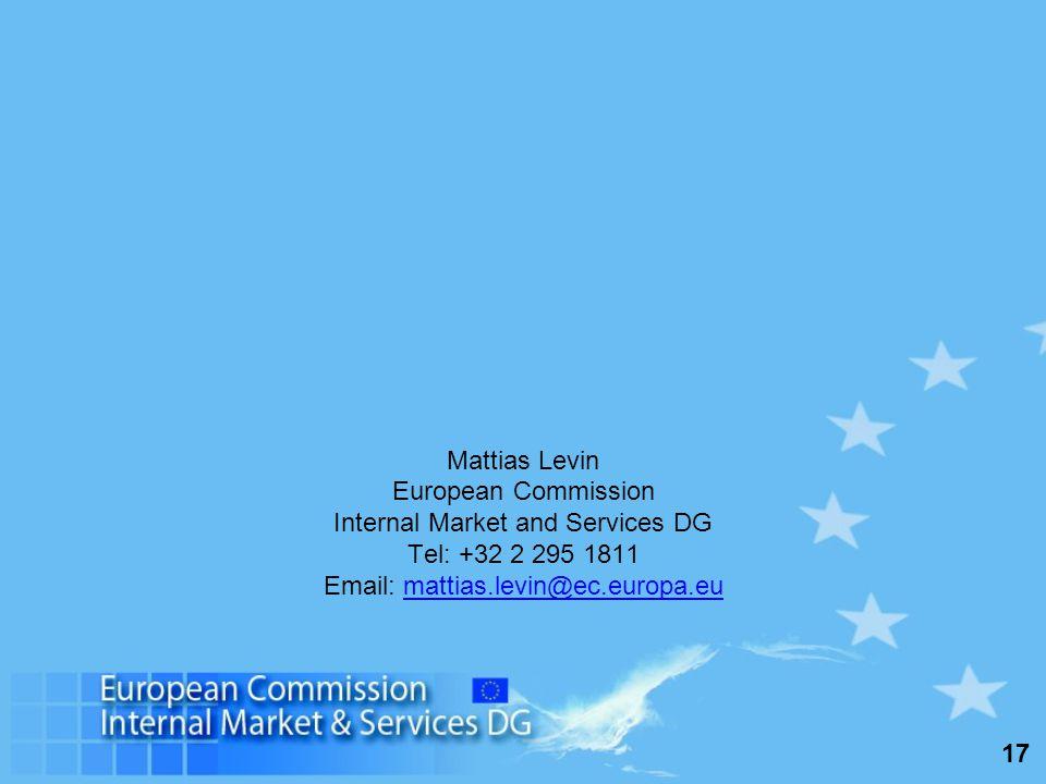 17 Mattias Levin European Commission Internal Market and Services DG Tel: +32 2 295 1811 Email: mattias.levin@ec.europa.eumattias.levin@ec.europa.eu