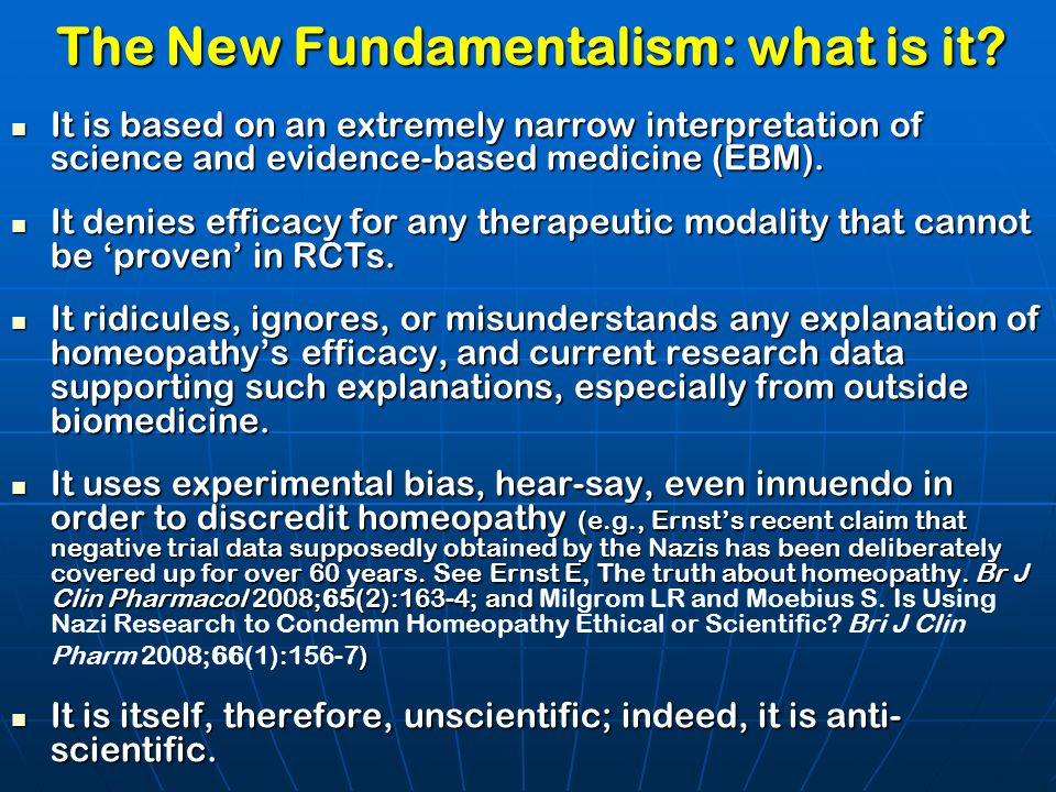 The New Fundamentalism: what is it? It is based on an extremely narrow interpretation of science and evidence-based medicine (EBM). It is based on an