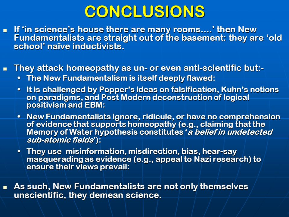 CONCLUSIONS If 'in science's house there are many rooms….' then New Fundamentalists are straight out of the basement: they are 'old school' naïve indu