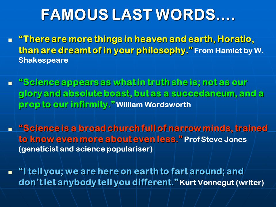 """FAMOUS LAST WORDS…. """"There are more things in heaven and earth, Horatio, than are dreamt of in your philosophy."""" """"There are more things in heaven and"""