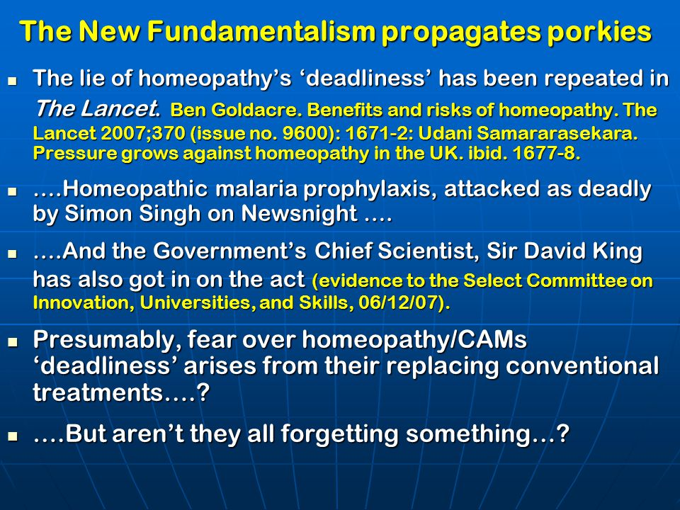 The New Fundamentalism propagates porkies The lie of homeopathy's 'deadliness' has been repeated in The Lancet. Ben Goldacre. Benefits and risks of ho