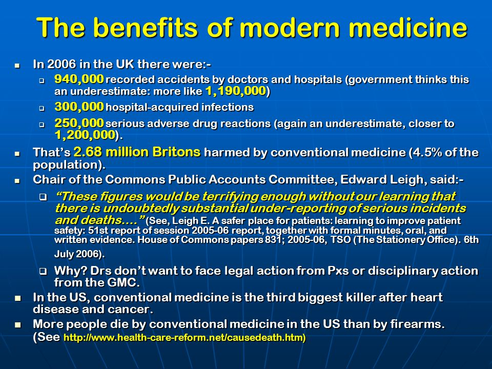 The benefits of modern medicine In 2006 in the UK there were:- In 2006 in the UK there were:-  940,000 recorded accidents by doctors and hospitals (g
