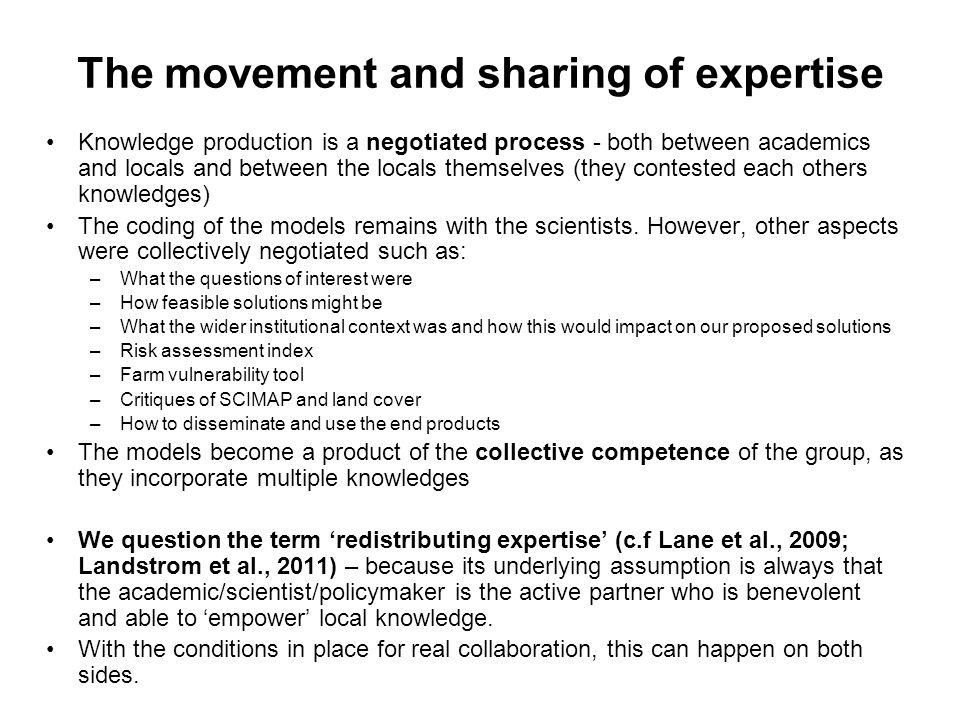 The movement and sharing of expertise Knowledge production is a negotiated process - both between academics and locals and between the locals themselv