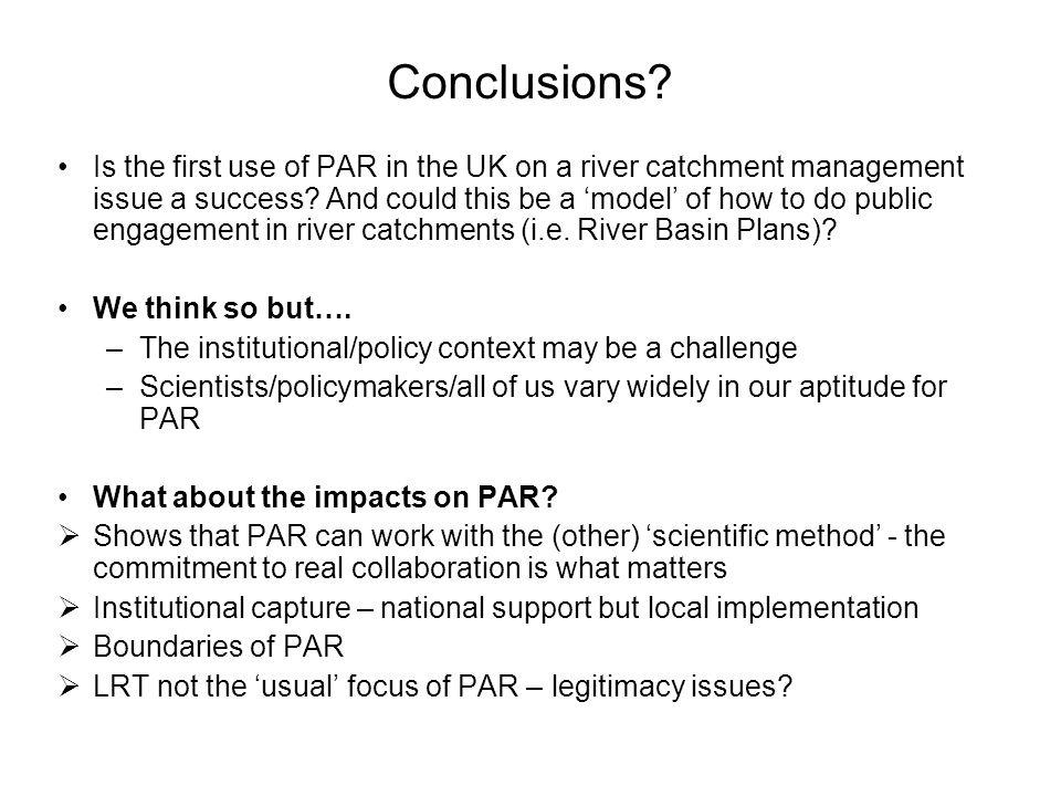 Conclusions? Is the first use of PAR in the UK on a river catchment management issue a success? And could this be a 'model' of how to do public engage