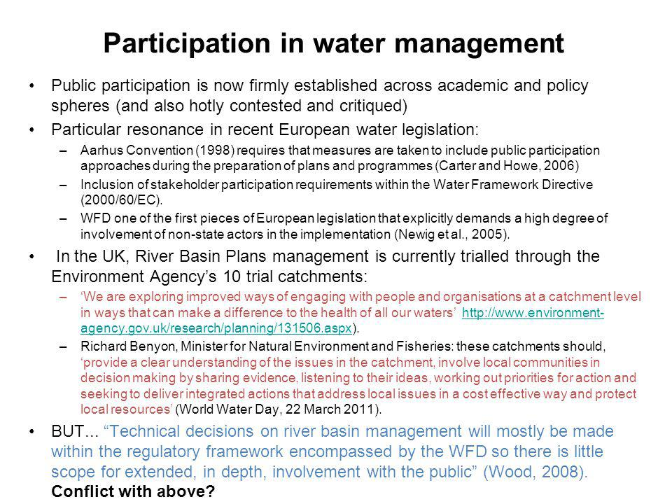 Participation in water management Public participation is now firmly established across academic and policy spheres (and also hotly contested and crit
