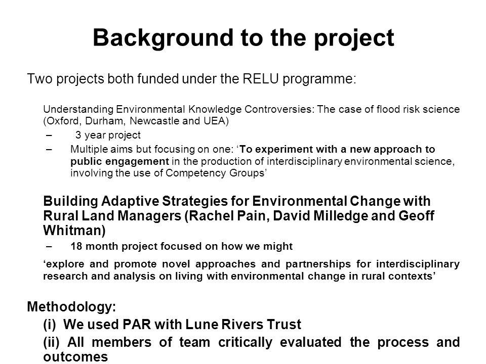 Background to the project Two projects both funded under the RELU programme: Understanding Environmental Knowledge Controversies: The case of flood ri