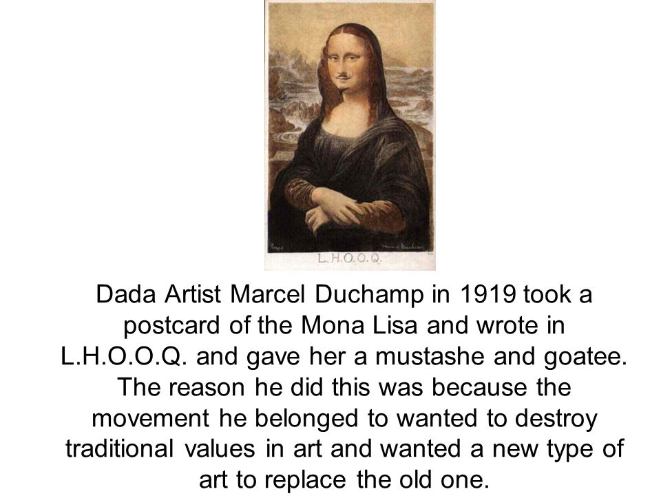 Dada Artist Marcel Duchamp in 1919 took a postcard of the Mona Lisa and wrote in L.H.O.O.Q.
