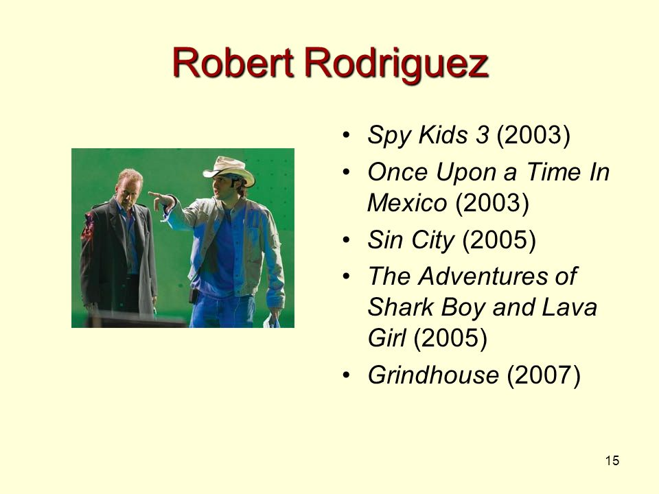 15 Robert Rodriguez Spy Kids 3 (2003) Once Upon a Time In Mexico (2003) Sin City (2005) The Adventures of Shark Boy and Lava Girl (2005) Grindhouse (2007)