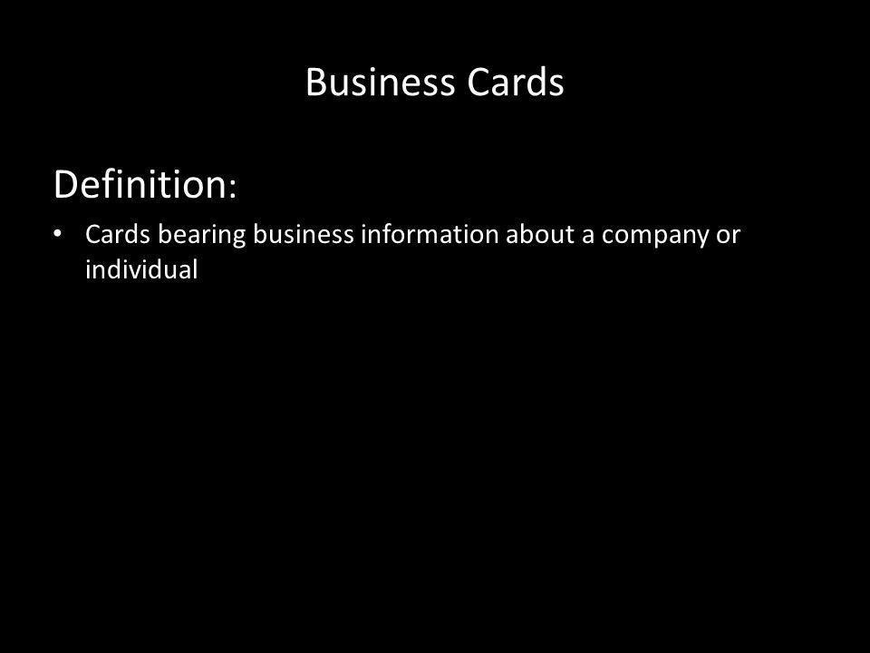 Business Cards Definition : Cards bearing business information about a company or individual