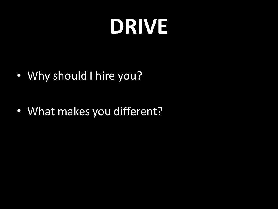 DRIVE Why should I hire you? What makes you different?