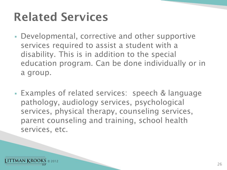 © 2012  Developmental, corrective and other supportive services required to assist a student with a disability.