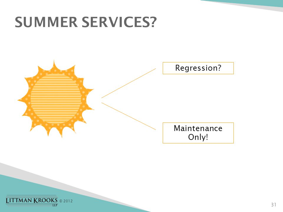 © 2012 SUMMER SERVICES 31 Regression Maintenance Only!