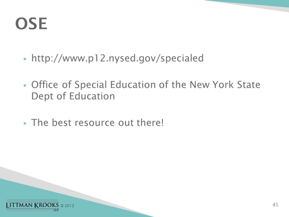 © 2012  http://www.p12.nysed.gov/specialed  Office of Special Education of the New York State Dept of Education  The best resource out there.