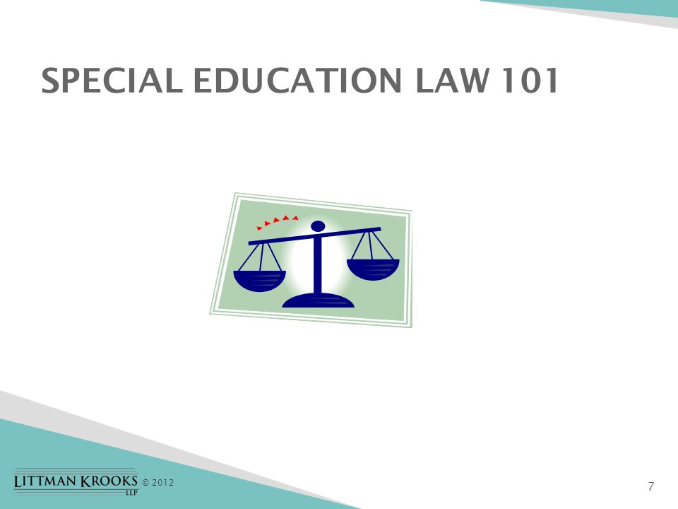 © 2012 7 SPECIAL EDUCATION LAW 101