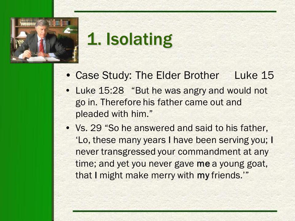 """1. Isolating Case Study: The Elder Brother Luke 15 Luke 15:28 """"But he was angry and would not go in. Therefore his father came out and pleaded with hi"""