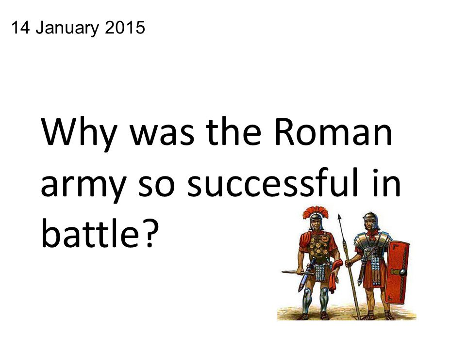 Why was the Roman army so successful in battle? 14 January 2015
